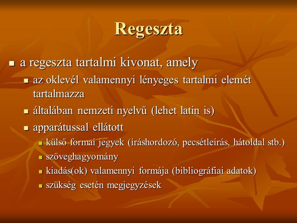Regeszta a regeszta tartalmi kivonat, amely a regeszta tartalmi kivonat, amely az oklevél valamennyi lényeges tartalmi elemét tartalmazza az oklevél v