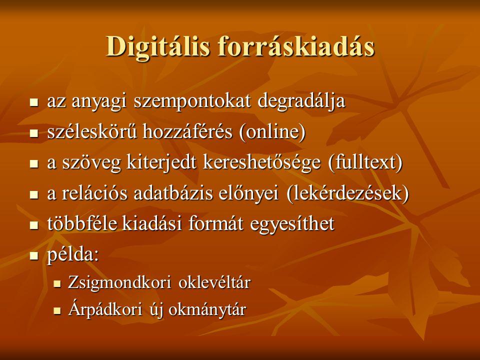 Digitális forráskiadás az anyagi szempontokat degradálja az anyagi szempontokat degradálja széleskörű hozzáférés (online) széleskörű hozzáférés (onlin