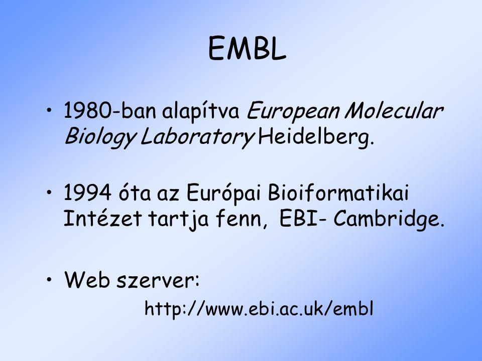 EMBL 1980-ban alapítva European Molecular Biology Laboratory Heidelberg. 1994 óta az Európai Bioiformatikai Intézet tartja fenn, EBI- Cambridge. Web s