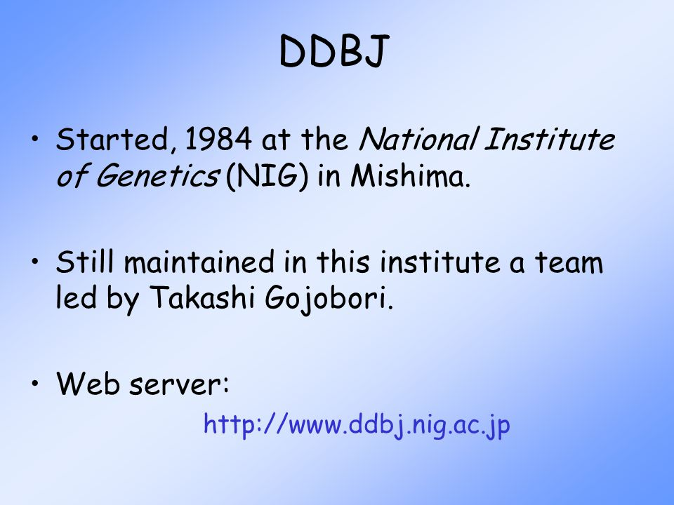 DDBJ Started, 1984 at the National Institute of Genetics (NIG) in Mishima.