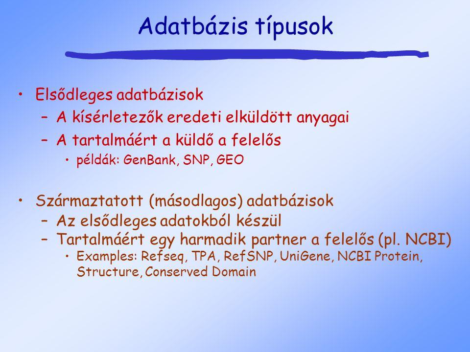 Adatbázis típusok Elsődleges adatbázisok –A kísérletezők eredeti elküldött anyagai –A tartalmáért a küldő a felelős példák: GenBank, SNP, GEO Származtatott (másodlagos) adatbázisok –Az elsődleges adatokból készül –Tartalmáért egy harmadik partner a felelős (pl.