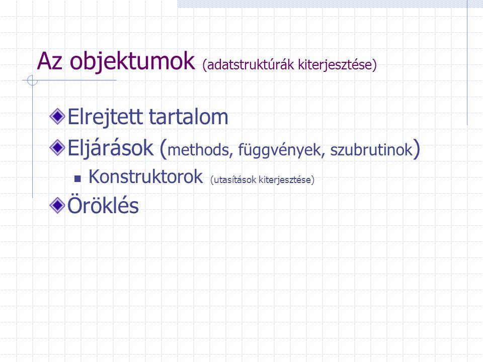 Az objektumok (adatstruktúrák kiterjesztése) Elrejtett tartalom Eljárások ( methods, függvények, szubrutinok ) Konstruktorok (utasítások kiterjesztése) Öröklés