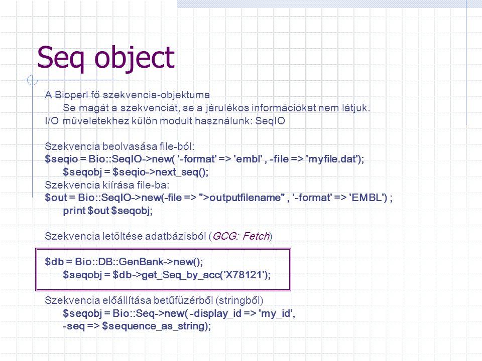 Seq object A Bioperl fő szekvencia-objektuma Se magát a szekvenciát, se a járulékos információkat nem látjuk.