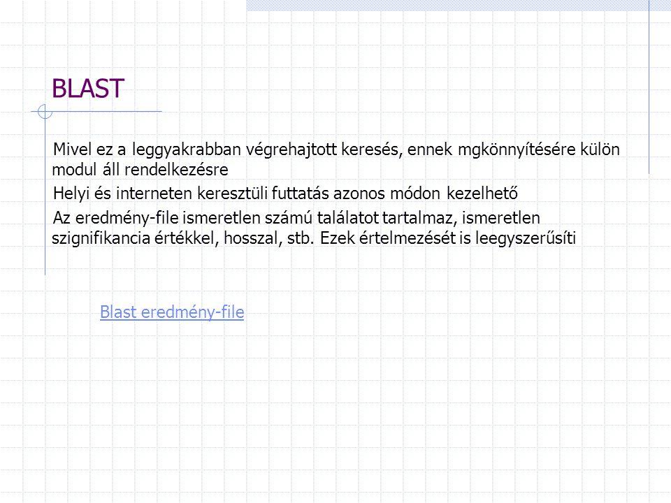 BLAST Mivel ez a leggyakrabban végrehajtott keresés, ennek mgkönnyítésére külön modul áll rendelkezésre Helyi és interneten keresztüli futtatás azonos módon kezelhető Az eredmény-file ismeretlen számú találatot tartalmaz, ismeretlen szignifikancia értékkel, hosszal, stb.