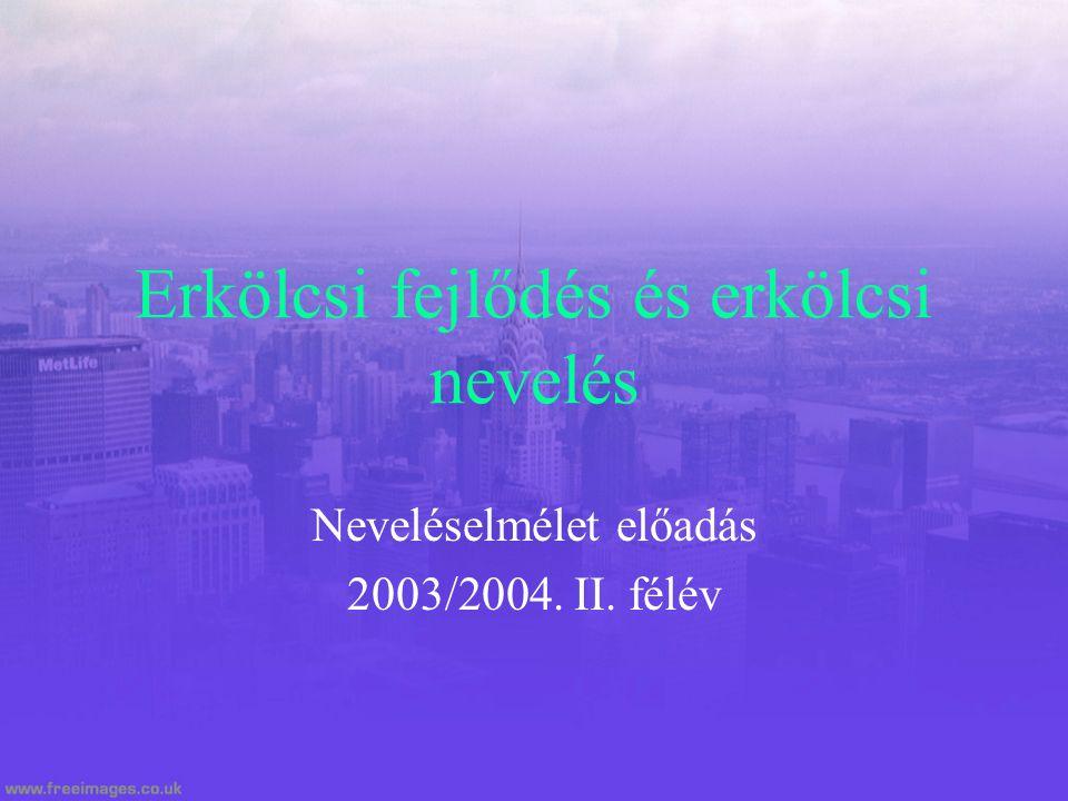 Erkölcsi fejlődés és erkölcsi nevelés Neveléselmélet előadás 2003/2004. II. félév
