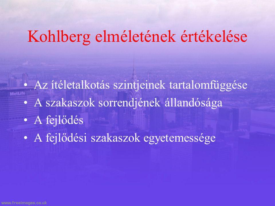 Kohlberg elméletének értékelése Az ítéletalkotás szintjeinek tartalomfüggése A szakaszok sorrendjének állandósága A fejlődés A fejlődési szakaszok egy