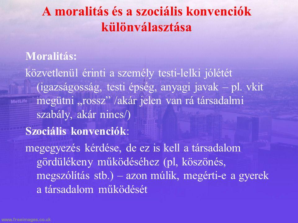 A moralitás és a szociális konvenciók különválasztása Moralitás: közvetlenül érinti a személy testi-lelki jólétét (igazságosság, testi épség, anyagi j