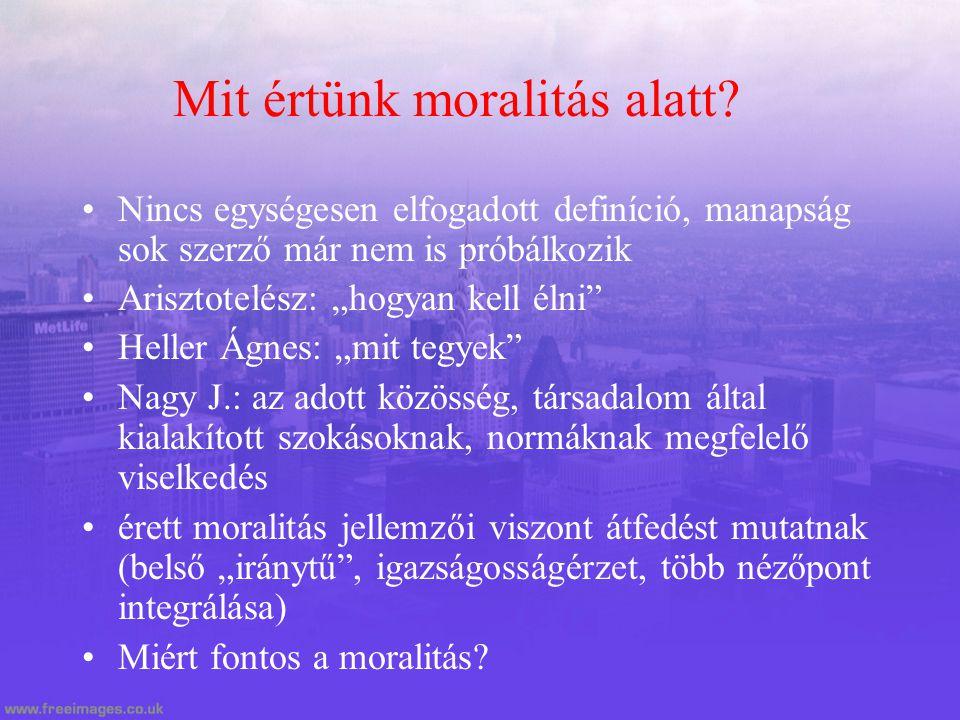 """Mit értünk moralitás alatt? Nincs egységesen elfogadott definíció, manapság sok szerző már nem is próbálkozik Arisztotelész: """"hogyan kell élni"""" Heller"""