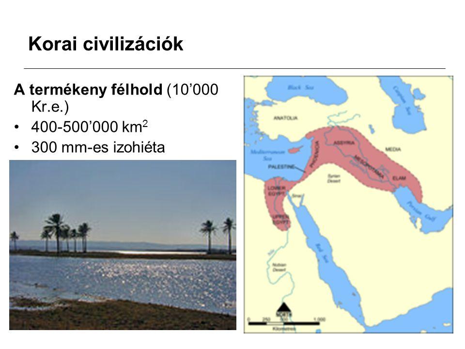 Korai civilizációk A termékeny félhold (10'000 Kr.e.) 400-500'000 km 2 300 mm-es izohiéta