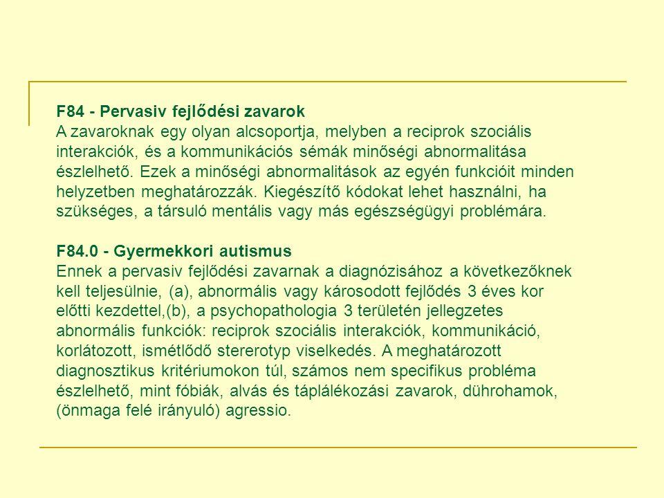 F84.1 - Atípusos autismus Ezt a pervasiv viselkedészavart megkülönbözteti az autismustól egyrészt kezdetének az időpontja, másrészt, hogy nem teljesül mind a 3 csoportja a diagnosztikus kritériumoknak.