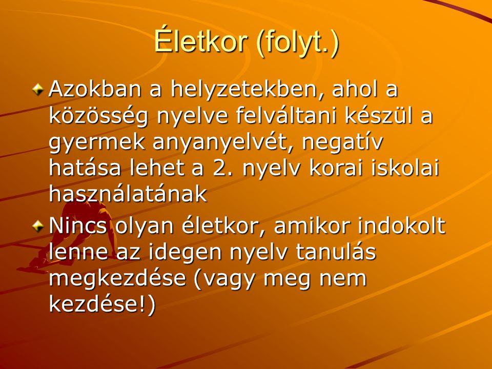 Életkor (folyt.) Azokban a helyzetekben, ahol a közösség nyelve felváltani készül a gyermek anyanyelvét, negatív hatása lehet a 2. nyelv korai iskolai