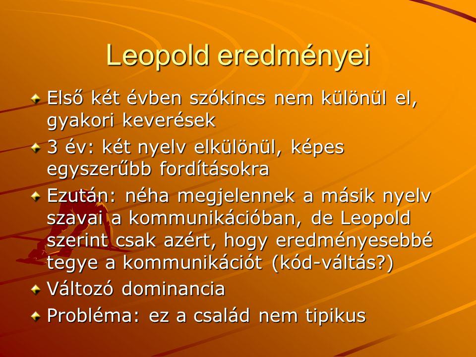 Leopold eredményei Első két évben szókincs nem különül el, gyakori keverések 3 év: két nyelv elkülönül, képes egyszerűbb fordításokra Ezután: néha meg