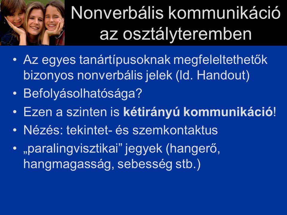 Nonverbális kommunikáció az osztályteremben Az egyes tanártípusoknak megfeleltethetők bizonyos nonverbális jelek (ld.