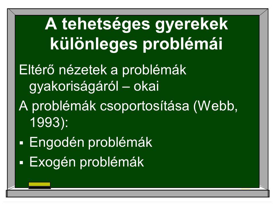 A tehetséges gyerekek különleges problémái Eltérő nézetek a problémák gyakoriságáról – okai A problémák csoportosítása (Webb, 1993):  Engodén problém
