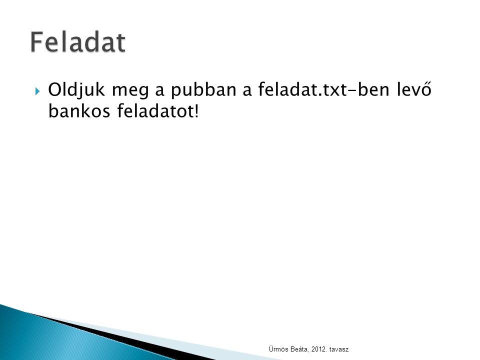  Oldjuk meg a pubban a feladat.txt-ben levő bankos feladatot! Ürmös Beáta, 2012. tavasz