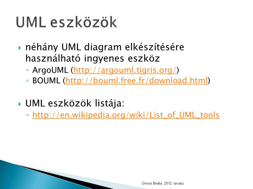  néhány UML diagram elkészítésére használható ingyenes eszköz ◦ ArgoUML (http://argouml.tigris.org/)http://argouml.tigris.org/ ◦ BOUML (http://bouml.