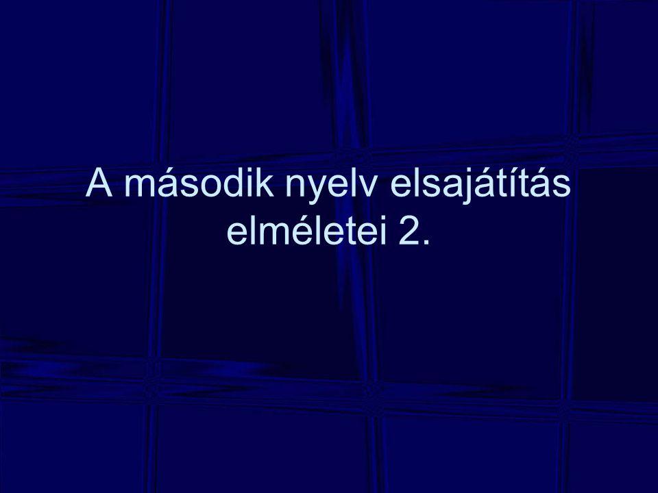 A második nyelv elsajátítás elméletei 2.