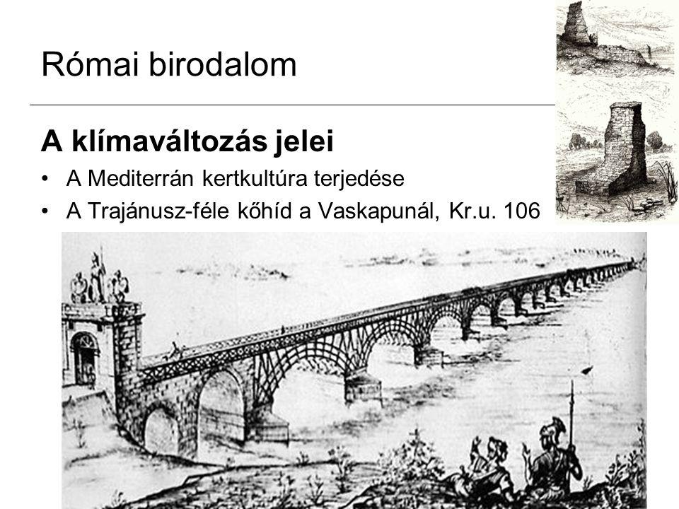 Római birodalom A klímaváltozás jelei A Mediterrán kertkultúra terjedése A Trajánusz-féle kőhíd a Vaskapunál, Kr.u. 106