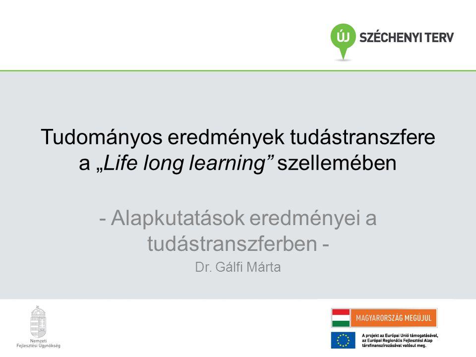 """Tudományos eredmények tudástranszfere a """"Life long learning szellemében - Alapkutatások eredményei a tudástranszferben - Dr."""
