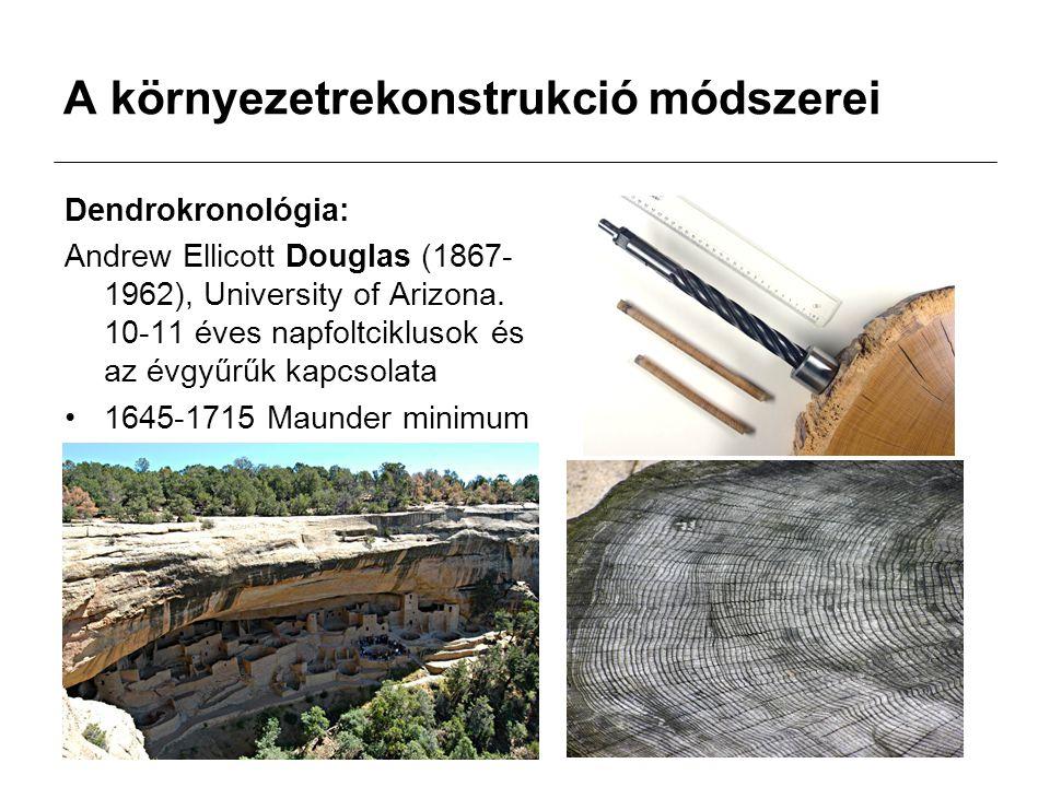 A környezetrekonstrukció módszerei Dendrokronológia: Andrew Ellicott Douglas (1867- 1962), University of Arizona. 10-11 éves napfoltciklusok és az évg