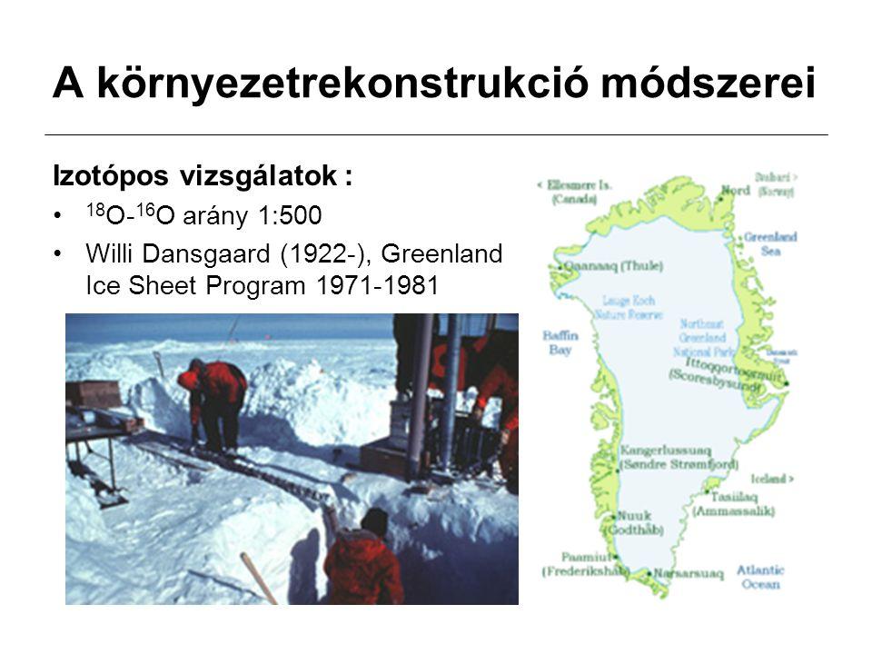 A környezetrekonstrukció módszerei Izotópos vizsgálatok : 18 O- 16 O arány 1:500 Willi Dansgaard (1922-), Greenland Ice Sheet Program 1971-1981