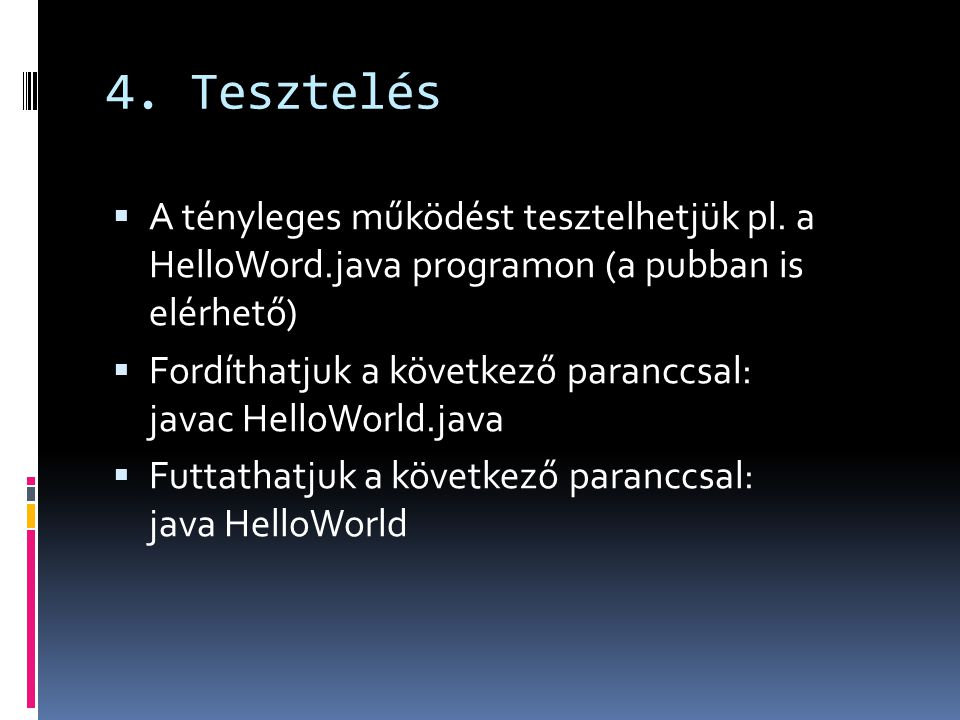 4. Tesztelés  A tényleges működést tesztelhetjük pl. a HelloWord.java programon (a pubban is elérhető)  Fordíthatjuk a következő paranccsal: javac H