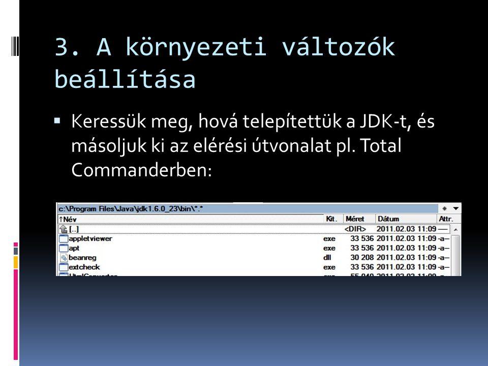 3. A környezeti változók beállítása  Keressük meg, hová telepítettük a JDK-t, és másoljuk ki az elérési útvonalat pl. Total Commanderben: