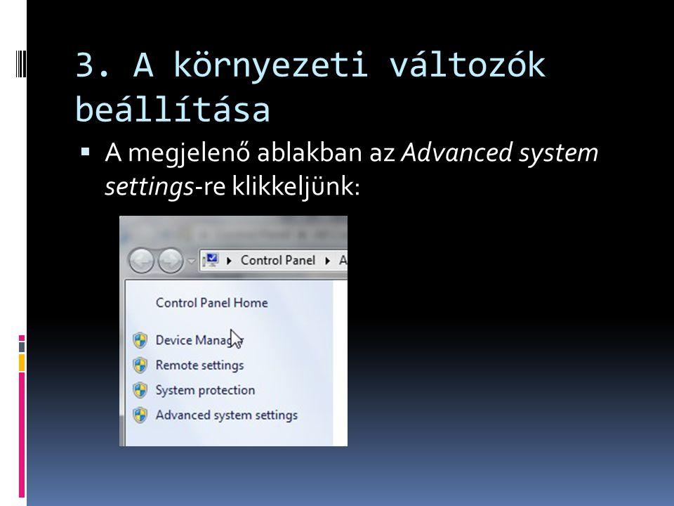 3. A környezeti változók beállítása  A megjelenő ablakban az Advanced system settings-re klikkeljünk: