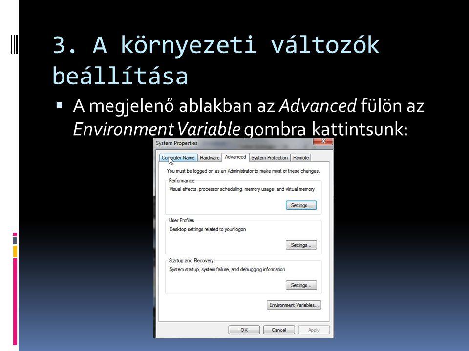3. A környezeti változók beállítása  A megjelenő ablakban az Advanced fülön az Environment Variable gombra kattintsunk: