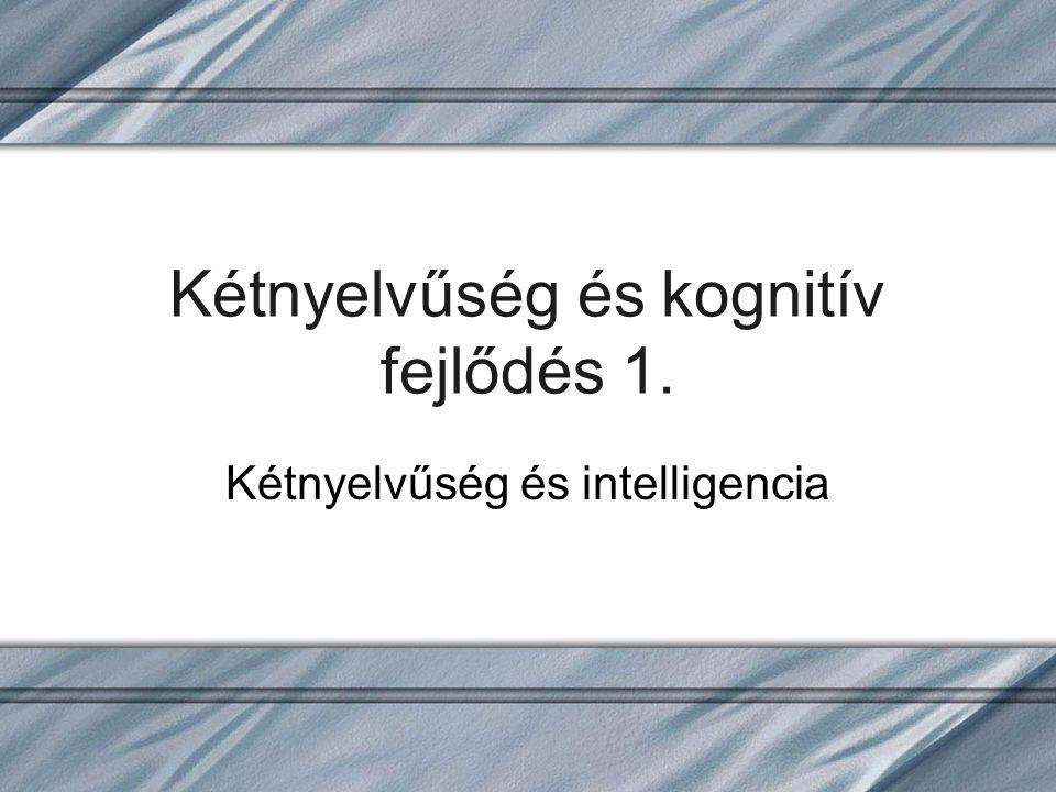 Kétnyelvűség és kognitív fejlődés 1. Kétnyelvűség és intelligencia