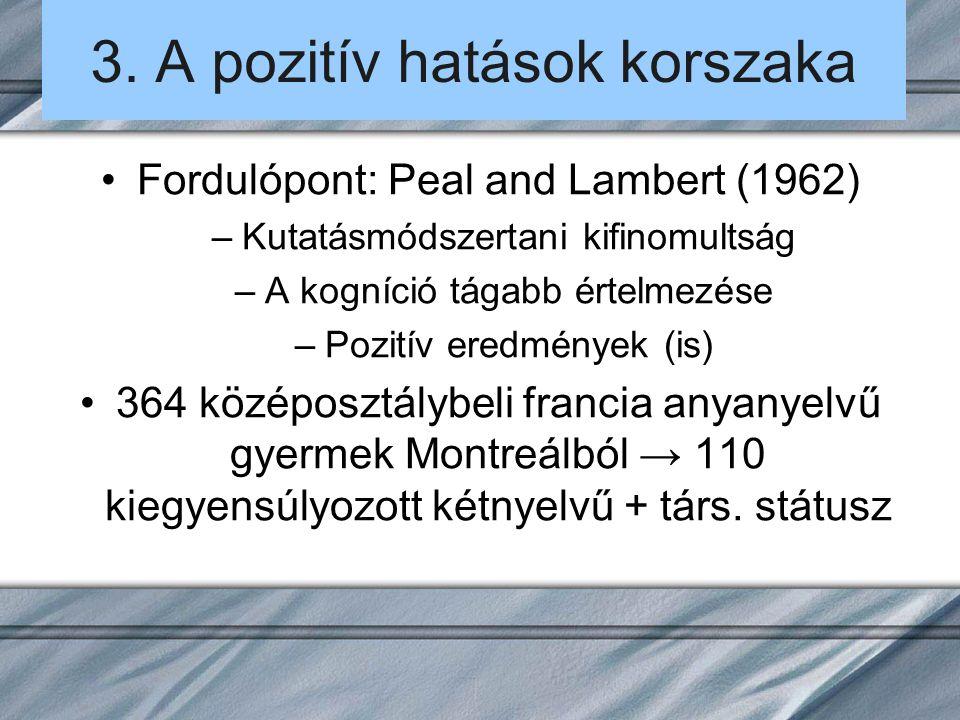 3. A pozitív hatások korszaka Fordulópont: Peal and Lambert (1962) –Kutatásmódszertani kifinomultság –A kogníció tágabb értelmezése –Pozitív eredménye