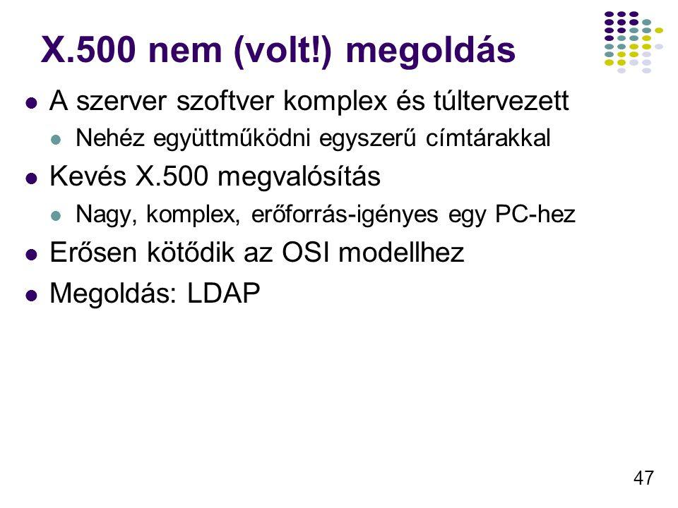 47 X.500 nem (volt!) megoldás A szerver szoftver komplex és túltervezett Nehéz együttműködni egyszerű címtárakkal Kevés X.500 megvalósítás Nagy, komplex, erőforrás-igényes egy PC-hez Erősen kötődik az OSI modellhez Megoldás: LDAP