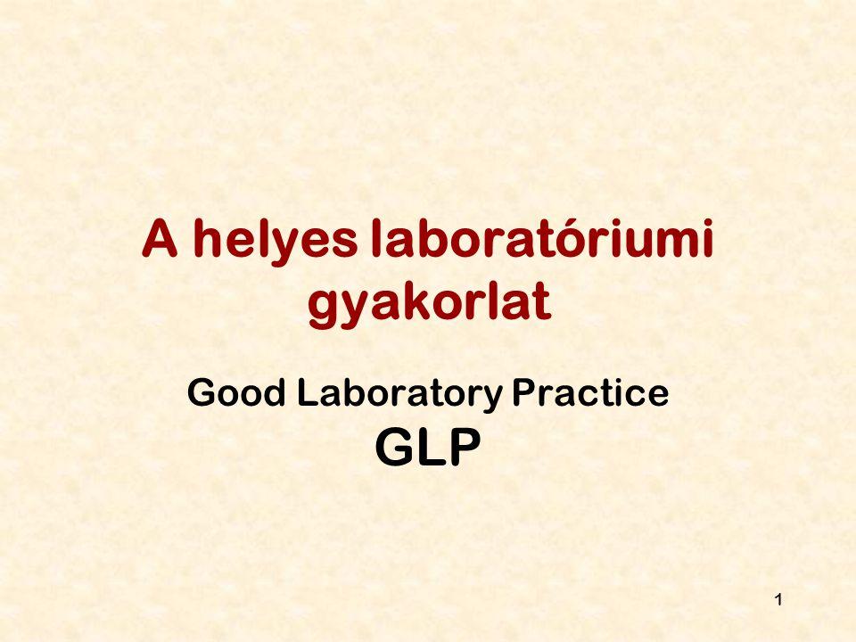 1 A helyes laboratóriumi gyakorlat Good Laboratory Practice GLP