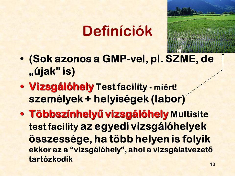"""10 Definíciók (Sok azonos a GMP-vel, pl. SZME, de """"újak"""" is) VizsgálóhelyVizsgálóhely Test facility - miért! személyek + helyiségek (labor) Többszínhe"""