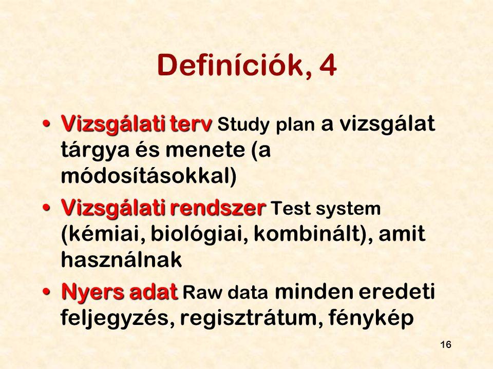 16 Definíciók, 4 Vizsgálati tervVizsgálati terv Study plan a vizsgálat tárgya és menete (a módosításokkal) Vizsgálati rendszerVizsgálati rendszer Test
