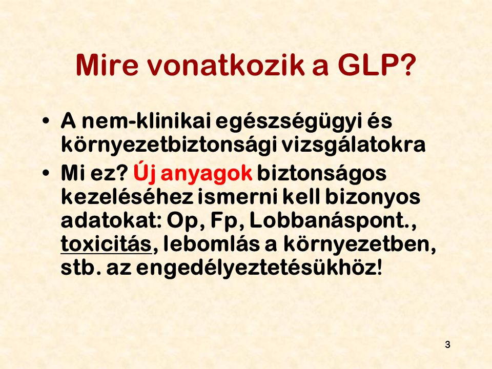 3 Mire vonatkozik a GLP? A nem-klinikai egészségügyi és környezetbiztonsági vizsgálatokra Mi ez? Új anyagok biztonságos kezeléséhez ismerni kell bizon