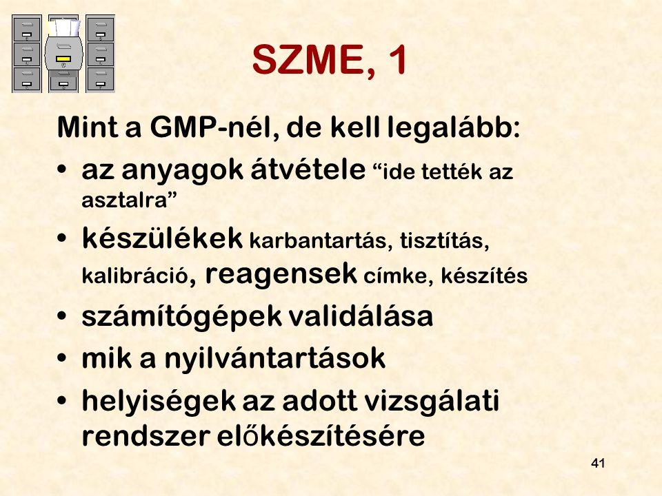 """41 SZME, 1 Mint a GMP-nél, de kell legalább: az anyagok átvétele """"ide tették az asztalra"""" készülékek karbantartás, tisztítás, kalibráció, reagensek cí"""