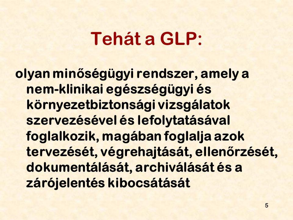 5 Tehát a GLP: olyan min ő ségügyi rendszer, amely a nem-klinikai egészségügyi és környezetbiztonsági vizsgálatok szervezésével és lefolytatásával fog