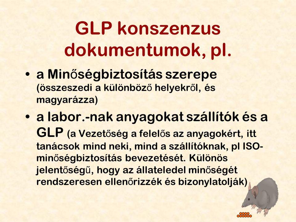 56 GLP konszenzus dokumentumok, pl. a Min ő ségbiztosítás szerepe (összeszedi a különböz ő helyekr ő l, és magyarázza) a labor.-nak anyagokat szállító