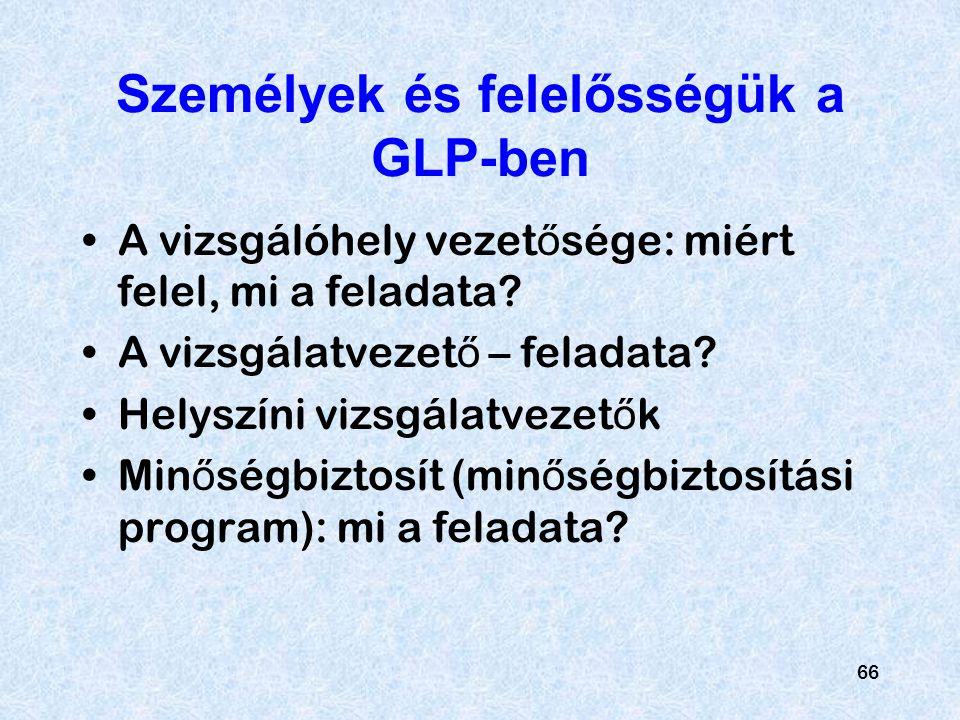 66 Személyek és felelősségük a GLP-ben A vizsgálóhely vezet ő sége: miért felel, mi a feladata? A vizsgálatvezet ő – feladata? Helyszíni vizsgálatveze