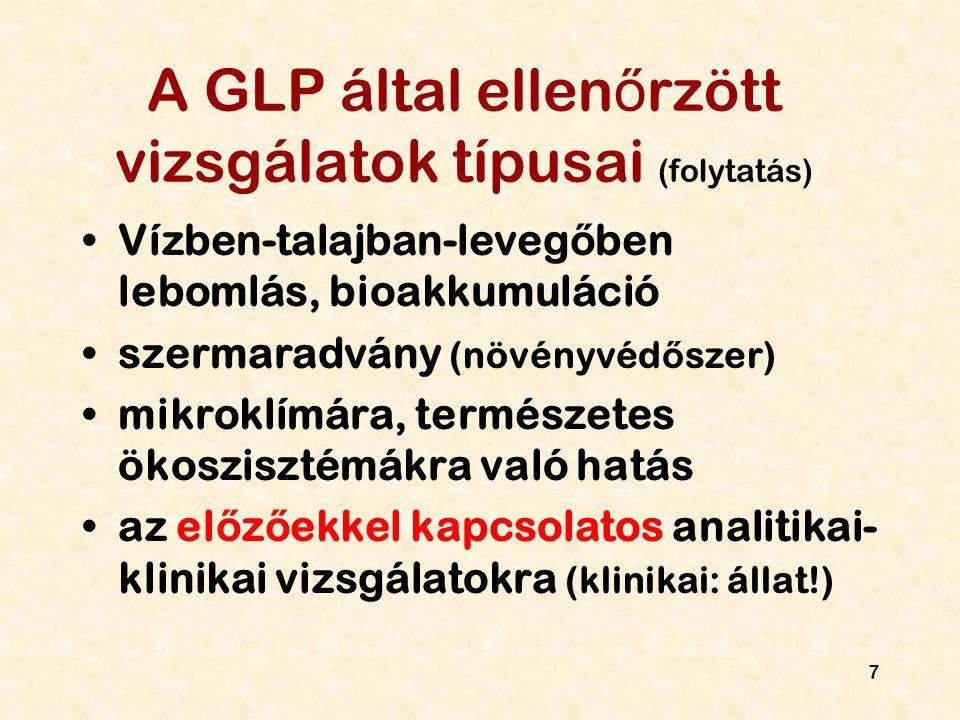 7 A GLP által ellen ő rzött vizsgálatok típusai (folytatás) Vízben-talajban-leveg ő ben lebomlás, bioakkumuláció szermaradvány (növényvéd ő szer) mikr