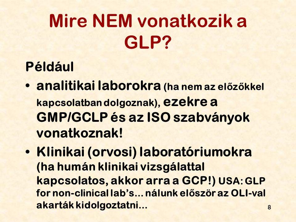 8 Mire NEM vonatkozik a GLP? Például analitikai laborokra (ha nem az el ő z ő kkel kapcsolatban dolgoznak), ezekre a GMP/GCLP és az ISO szabványok von