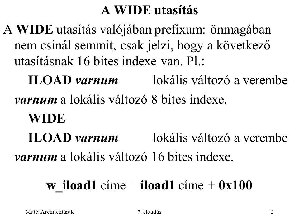 Máté: Architektúrák7. előadás2 A WIDE utasítás A WIDE utasítás valójában prefixum: önmagában nem csinál semmit, csak jelzi, hogy a következő utasításn