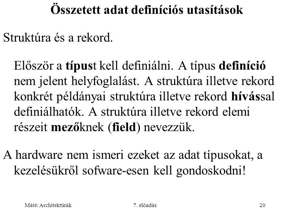 Máté: Architektúrák7. előadás20 Összetett adat definíciós utasítások Struktúra és a rekord. Először a típust kell definiálni. A típus definíció nem je