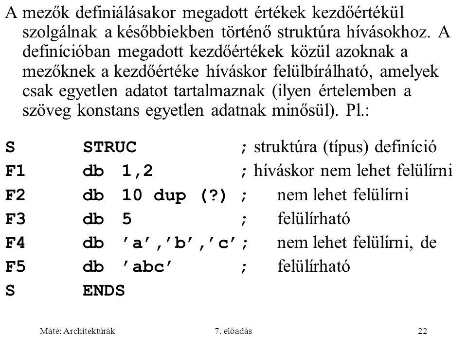 Máté: Architektúrák7. előadás22 A mezők definiálásakor megadott értékek kezdőértékül szolgálnak a későbbiekben történő struktúra hívásokhoz. A definíc