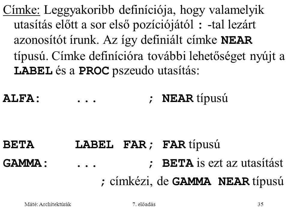 Máté: Architektúrák7. előadás35 Címke: Leggyakoribb definíciója, hogy valamelyik utasítás előtt a sor első pozíciójától : -tal lezárt azonosítót írunk