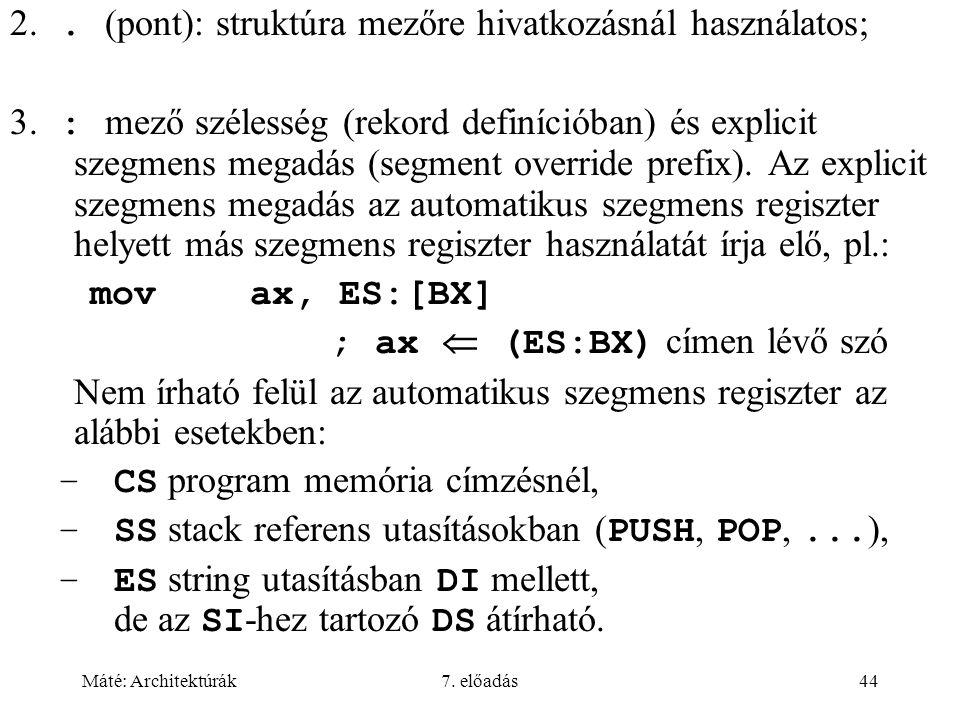 Máté: Architektúrák7. előadás44 2.. (pont): struktúra mezőre hivatkozásnál használatos  3. : mező szélesség (rekord definícióban) és explicit szegmen