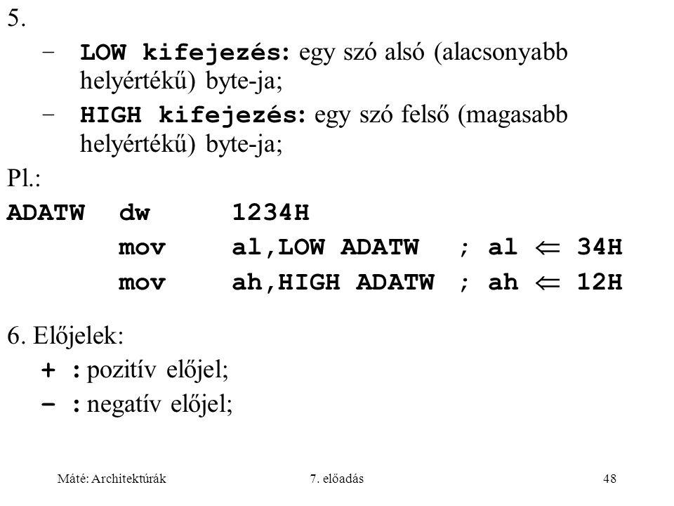 Máté: Architektúrák7. előadás48 5. –LOW kifejezés : egy szó alsó (alacsonyabb helyértékű) byte-ja  –HIGH kifejezés : egy szó felső (magasabb helyérté