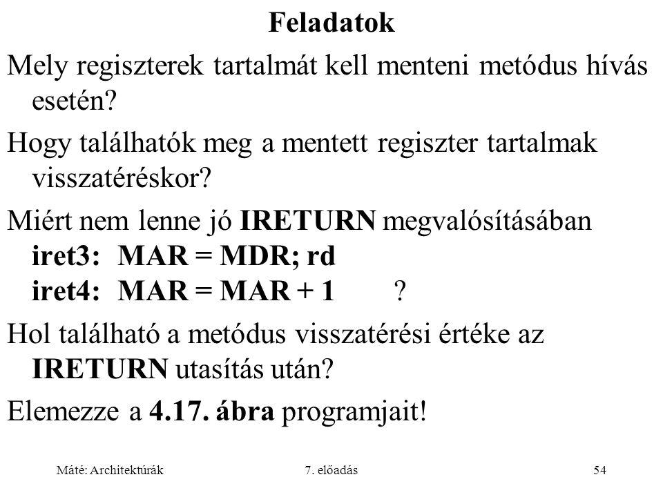 Máté: Architektúrák7. előadás54 Feladatok Mely regiszterek tartalmát kell menteni metódus hívás esetén? Hogy találhatók meg a mentett regiszter tartal