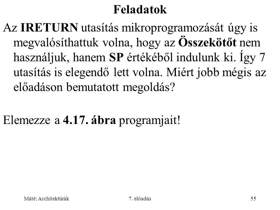 Máté: Architektúrák7. előadás55 Feladatok Az IRETURN utasítás mikroprogramozását úgy is megvalósíthattuk volna, hogy az Összekötőt nem használjuk, han